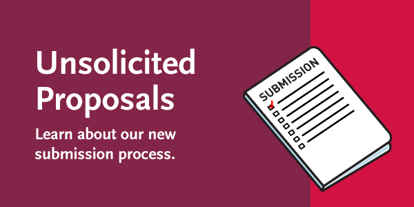 Unsolicited Proposals. Learn about our new submission process.