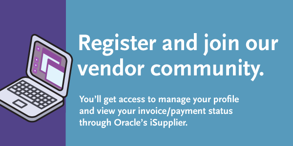 Register and join our vendor community. You'll get access to manage your profile and view your invoice/payment status through Oracle's iSupplier.