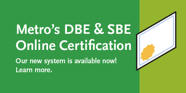 Metro's DBE and SBE Online Certification. Our new system is available now! Learn more.